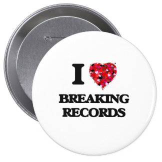 I Love Breaking Records 4 Inch Round Button