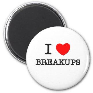 I Love Breakups Magnets