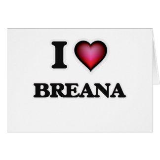 I Love Breana Card