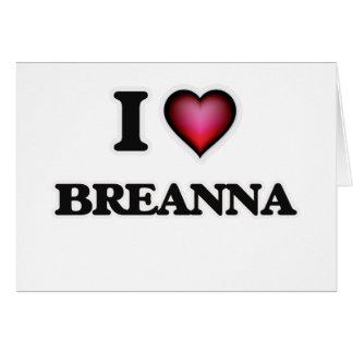 I Love Breanna Card