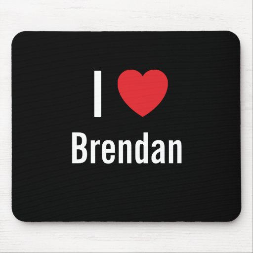 I love Brendan Mouse Pad