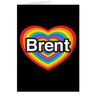 I love Brent. I love you Brent. Heart Card
