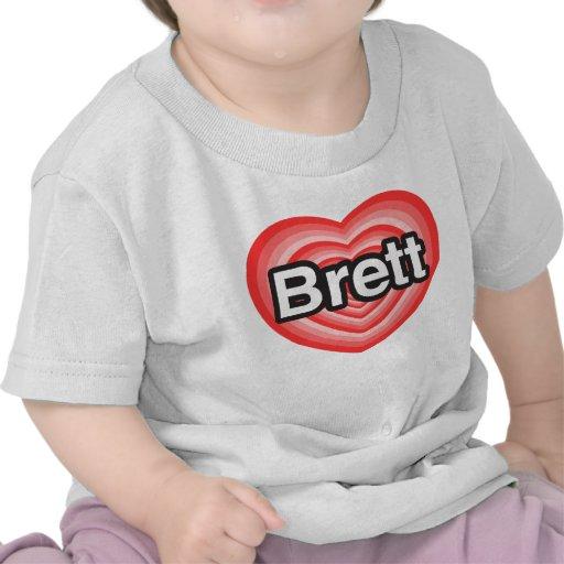 I love Brett. I love you Brett. Heart Shirt