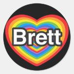 I love Brett. I love you Brett. Heart Round Sticker