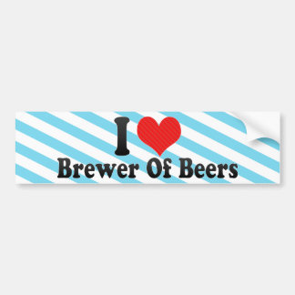 I Love Brewer Of Beers Car Bumper Sticker