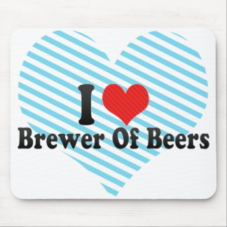 I Love Brewer Of Beers Mousepad
