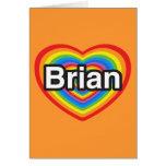 I love Brian. I love you Brian. Heart Greeting Cards