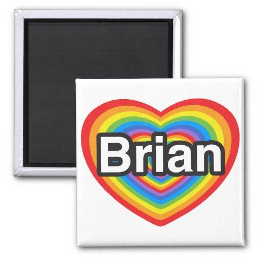 I love Brian. I love you Brian. Heart Magnets