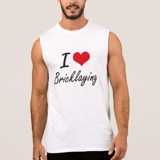 I Love Bricklaying Artistic Design Sleeveless T-shirts
