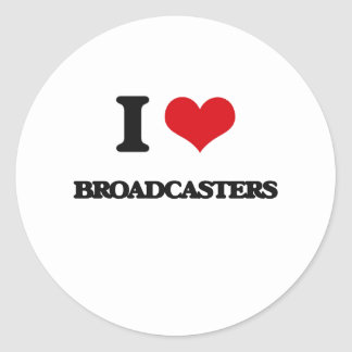 I love Broadcasters Round Stickers