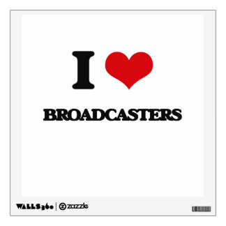 I love Broadcasters Wall Graphics