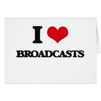 I Love Broadcasts Greeting Cards