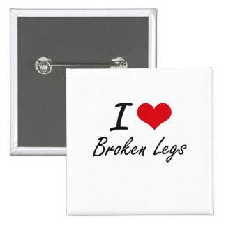 I love Broken Legs 2 Inch Square Button
