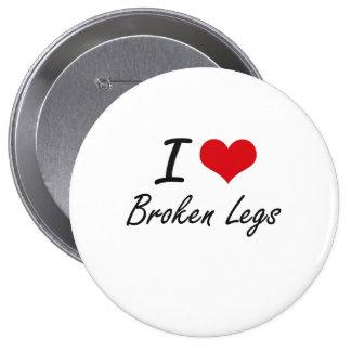 I love Broken Legs 4 Inch Round Button