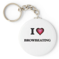 I Love Browbeating Keychain
