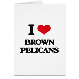 I love Brown Pelicans Card