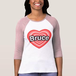 I love Bruce. I love you Bruce. Heart T-Shirt