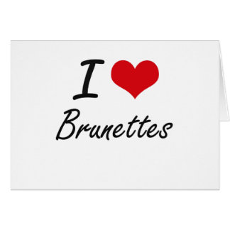 I Love Brunettes Artistic Design Stationery Note Card