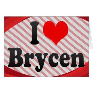 I love Brycen Greeting Cards