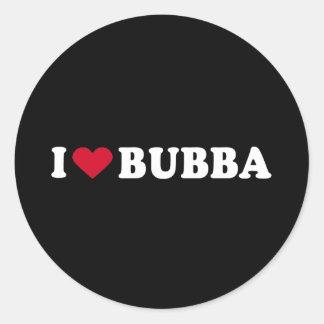 I LOVE BUBBA CLASSIC ROUND STICKER