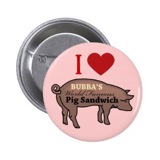 I LOVE BUBBAS PIG SANDWICH 2 INCH ROUND BUTTON