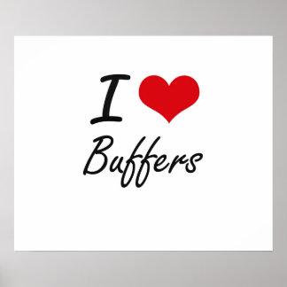I Love Buffers Artistic Design Poster