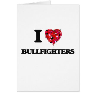 I Love Bullfighters Greeting Card