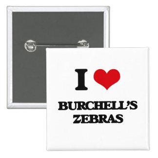 I love Burchell's Zebras Pinback Buttons