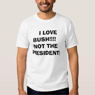 I LOVE BUSH!!!!(NOT THE PRESIDENT) T-SHIRT