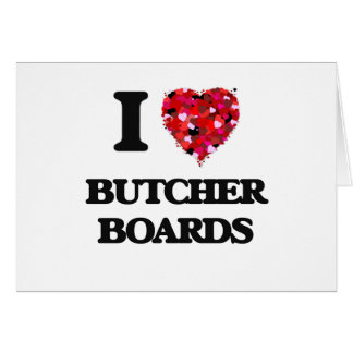 I Love Butcher Boards Greeting Card
