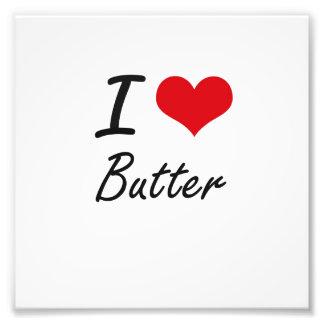 I Love Butter Artistic Design Photo Print