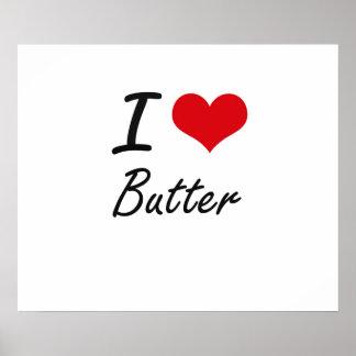 I Love Butter Artistic Design Poster