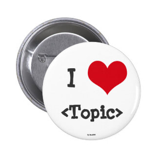 I Love ____ Pinback Buttons