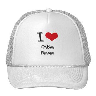I love Cabin Fever Trucker Hats