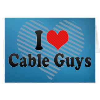 I Love Cable Guys Greeting Card
