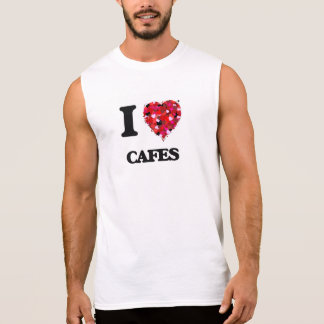 I love Cafes Sleeveless T-shirts