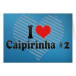 I Love Caipirinha #2 Greeting Cards