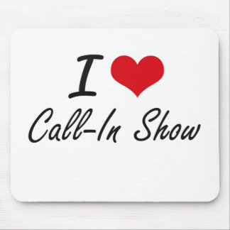 I love Call-In Show Artistic Design Mouse Pad