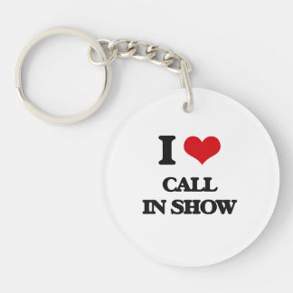I love Call-In Show Acrylic Keychains