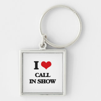 I love Call-In Show Key Chains