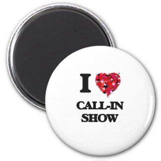 I love Call-In Show 2 Inch Round Magnet