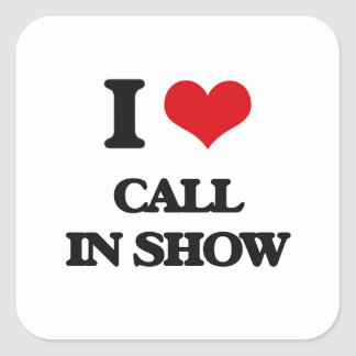 I love Call-In Show Square Stickers