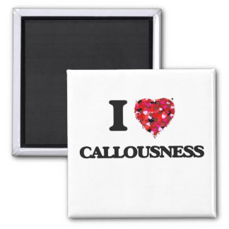 I love Callousness 2 Inch Square Magnet