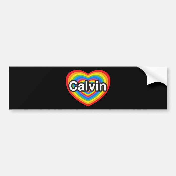 I love Calvin. I love you Calvin. Heart Bumper Sticker