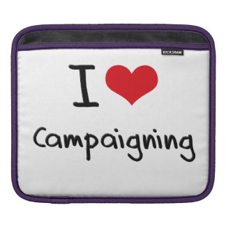I love Campaigning Sleeve For iPads