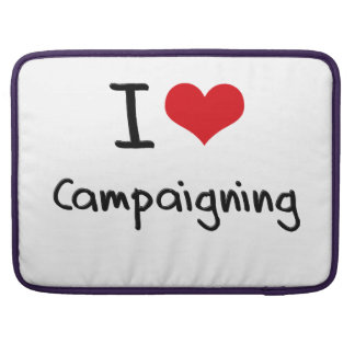 I love Campaigning MacBook Pro Sleeve