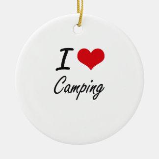 I love Camping Artistic Design Ceramic Ornament