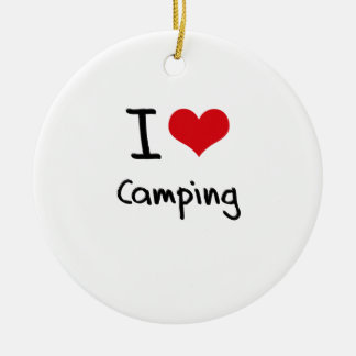 I love Camping Ceramic Ornament