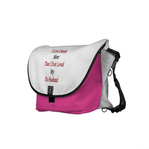 I Love Canada More Than I Ever Loved My Ex Husband Messenger Bags