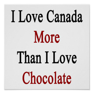 I Love Canada More Than I Love Chocolate Poster